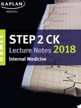 USMLE Step 2 CK Lecture Notes 2018: Internal Medicine