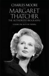 The Margaret Thatcher Volume One Margaret Thatcher Not for Turning